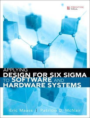 [(Applying Design for Six Sigma to Software and Hardware Systems (paperback))] [By (author) Eric Maass ] published on (September, 2012) thumbnail
