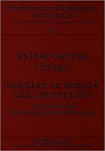 Schueler in Schule Und Unterricht: Berichte Und Untersuchungsverfahren (Studien Zur Paedagogik der Schule)