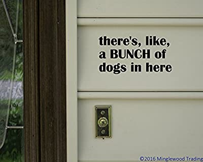 """There's Like a Bunch of Dogs in Here 7"""" x 3.5"""" Vinyl Decal Sticker - Pets"""