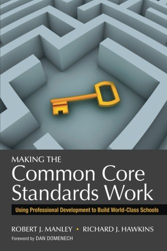 Making the Common Core Standards Work: Using Professional Development to Build World-Class Schools from Corwin Press
