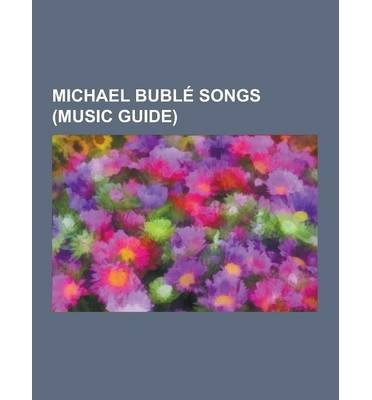 { [ MICHAEL BUBLE SONGS (MUSIC GUIDE): ALL I WANT FOR CHRISTMAS IS YOU (MARIAH CAREY SONG), COMIN' HOME BABY, DREAM (SONG), EVERYTHING (MICHAEL BUBLE SONG ] } Source Wikipedia ( AUTHOR ) Sep-12-2013 Paperback Michael Carey Christmas