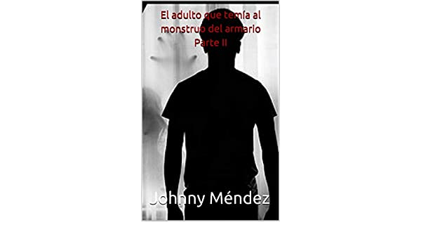 Amazon.com: El adulto que temía al monstruo del armario Parte II (Spanish Edition) eBook: Johnny Méndez: Kindle Store