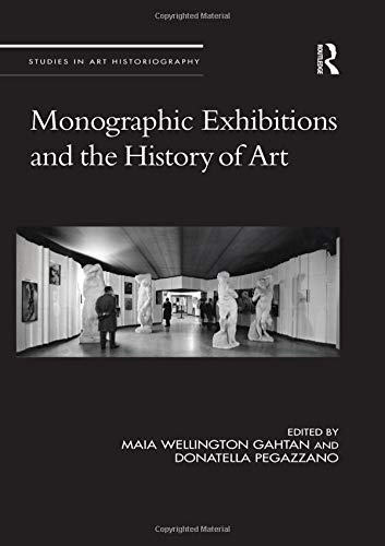 (Monographic Exhibitions and the History of Art (Studies in Art Historiography))