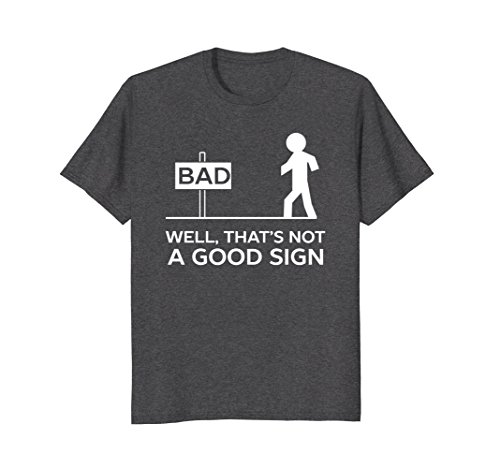 - Mens Bad Well That's Not A Good Sign Printed Funny Cotton T-shirt Large Dark Heather