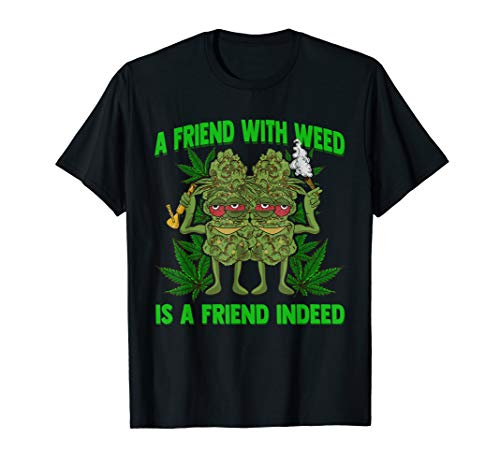 Marijuana Cannabis A Friend With Weed Is A Friend Indeed  T-Shirt