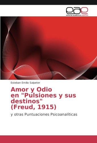 Amor y Odio en Pulsiones y sus destinos Freud, 1915 : y otras Puntuaciones Psicoanalíticas: Amazon.es: Esteban Emilio Salpeter: Libros