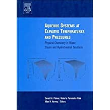 Aqueous Systems at Elevated Temperatures and Pressures: Physical Chemistry in Water, Steam and Hydrothermal Solutions