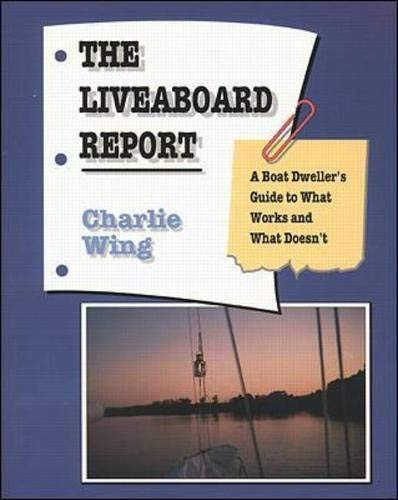 The Liveaboard Report: A Boat Dweller's Guide to What Works and What Doesn't (The Essentials Of Living Aboard A Boat)