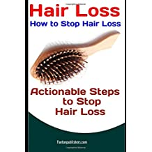 Hair Loss: How to Stop Hair Loss: Actionable Steps to Stop Hair Loss (Hair Loss Cure, Hair Care, Natural Hair Loss Cures)