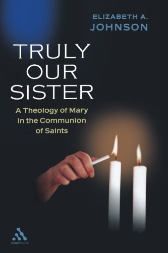Truly Our Sister: A Theology of Mary in the Communion of Saints