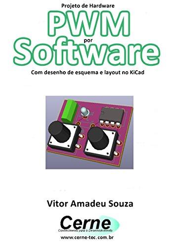 Projeto de Hardware  PWM por Software Com desenho de esquema e layout no KiCad
