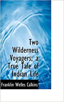 Two Wilderness Voyagers; a True Tale of Indian Life