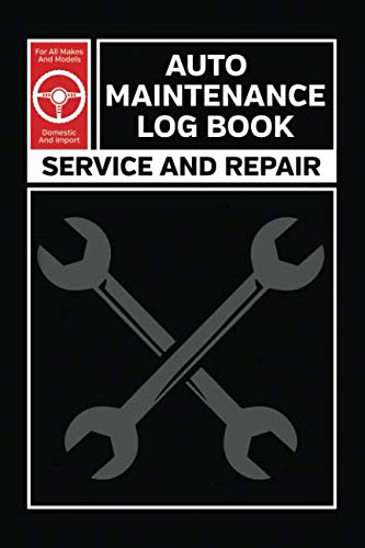 (Auto Maintenance Log: Service and Repair Record Book For All Vehicles, Cars and)