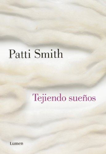 Tejiendo sueños (Spanish Edition) by [Smith, Patti]