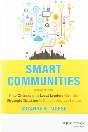 - Smart Communities: How Citizens and Local Leaders Can Use Strategic Thinking to Build a Brighter Future (Essential Texts for Nonprofit and Public Leadership and Management)