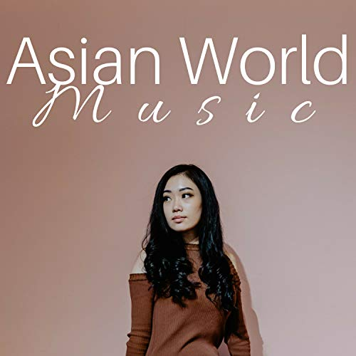 3 Hours of Asian World Music - The Very Best in Traditional Asian Music from Tibet, Japan, India, Nature Sounds