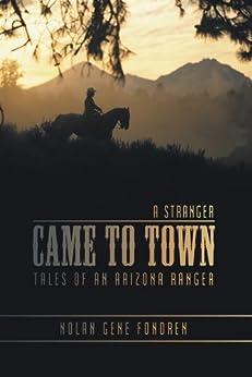 A Stranger Came to Town: Tales of an Arizona Ranger by [Nolan Gene Fondren]