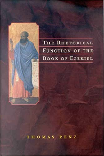 The Rhetorical Function of the Book of Ezekiel by Thomas Renz (2002-04-26)