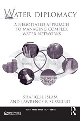 Water Diplomacy: A Negotiated Approach to Managing Complex Water Networks (RFF Press Water Policy Series)