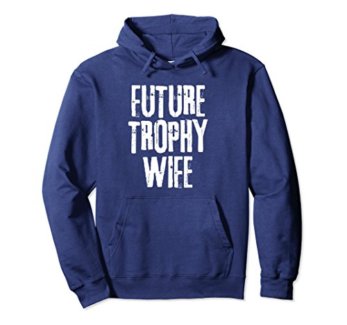 Unisex Future Trophy Wife Hoodie Pullover Funny Gift for Girlfriend Small Navy (Sweatshirt Wife Trophy)