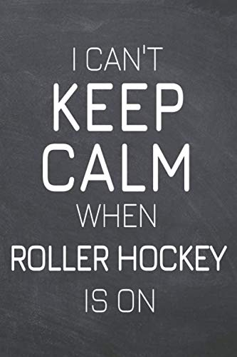 I Can't Keep Calm When Roller Hockey Is On: Roller Hockey Notebook, Planner or Journal   Size 6 x 9   110 Dot Grid Pages   Office Equipment, Supplies ... Hockey Gift Idea for Christmas or Birthday