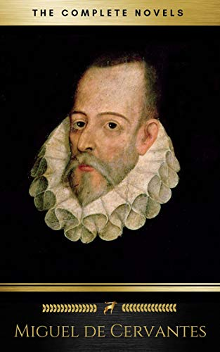 - Miguel de Cervantes: The Complete Novels (The Greatest Writers of All Time Book 28)