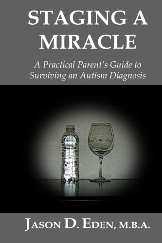 Staging a Miracle: A Practical Parent's Guide To Surviving an Autism Diagnosis
