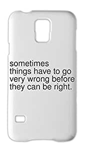 sometimes things have to go very wrong before they can be Samsung Galaxy S5 Plastic Case