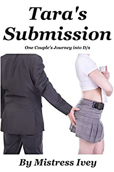 Tara's Submission: One Couple's Journey into D/s. by [Ivey, Mistress]