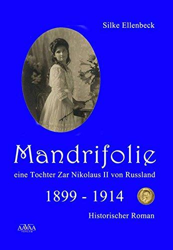 Mandrifolie - Eine Tochter Zar Nikolaus II von Russland (Band 1): 1899-1914