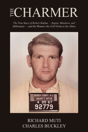 The Charmer: The True Story of Robert Reldan - Rapist, Murderer and Millionaire -- and the Women who Fell Victim to his