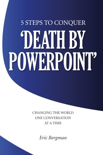 Download Five Steps to Conquer 'Death by PowerPoint': Changing the world one conversation at a time (Volume 1) PDF