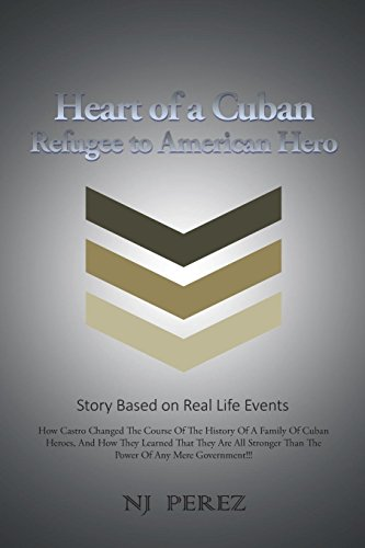 Heart of a Cuban: Refugee to American Hero