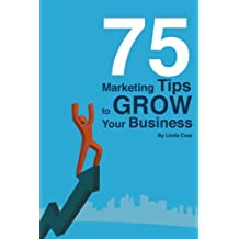 75 Marketing Tips to Grow Your Business