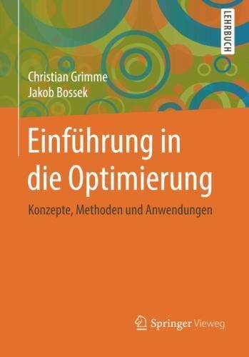 Einführung in die Optimierung: Konzepte, Methoden und Anwendungen Taschenbuch – 13. September 2018 Christian Grimme Jakob Bossek Springer Vieweg 3658211504