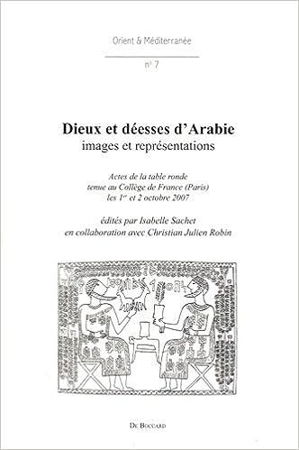 Lire en ligne Dieux et déesses d'Arabie : Images et représentations. Actes de la table ronde tenue au Collège de France (Paris) les 1er et 2 octobre 2007 epub pdf