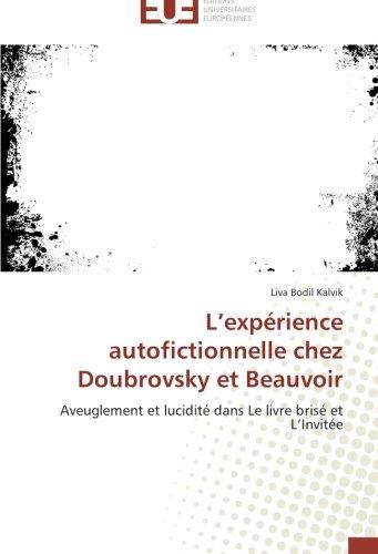 L'expérience autofictionnelle chez Doubrovsky et Beauvoir: Aveuglement et lucidité dans Le livre brisé et L'Invitée (Omn.Univ.Europ.) (French Edition)