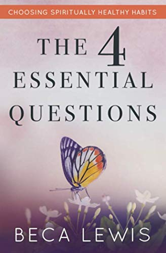 The Four Essential Questions: Choosing Spiritually Healthy Habits (The Shift)