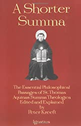 A Shorter Summa: The Essential Philosophical Passages of Saint Thomas Aquinas' Summa Theologica