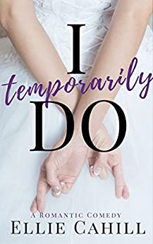 I Temporarily Do: A Romantic Comedy by [Cahill, Ellie]