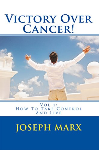 Victory Over Cancer! Vol 1: How To Take Control And Live by Joseph Marx