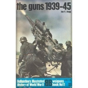 The guns: 1939-45 (Ballantine's illustrated history of World War II. Weapons book, no. 11)