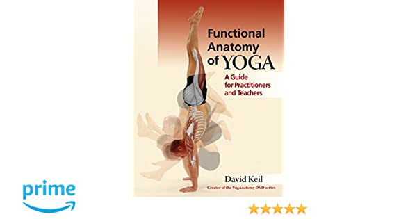 Functional Anatomy of Yoga: A Guide for Practitioners and ...