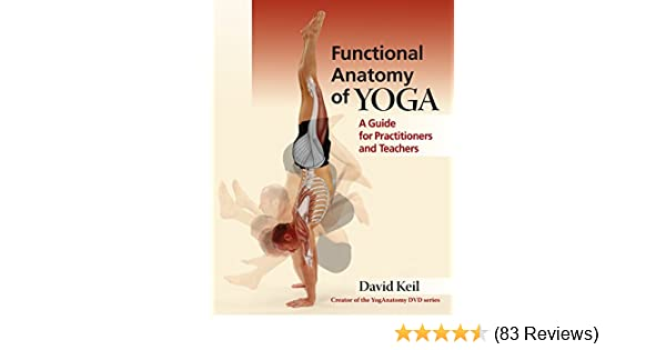 Functional Anatomy of Yoga: A Guide for Practitioners and Teachers ...