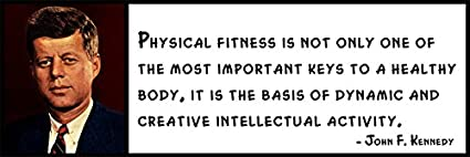 Kennedy John F Physical Fitness Is Not Only One of the Most Impo Wall Quote