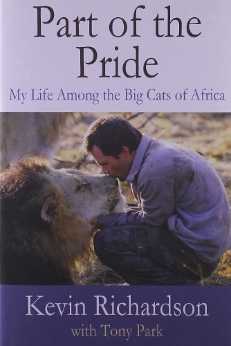 Part of the Pride: My Life Among the Big Cats of Africa by Kevin Richardson (2009-09-01)