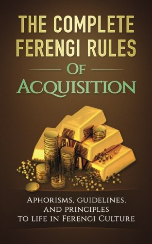 The Complete Ferengi Rules Of Acquisition: Aphorisms, guidelines, and principles to life in Ferengi Culture