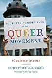 Southern Perspectives on the Queer Movement: Committed to Home