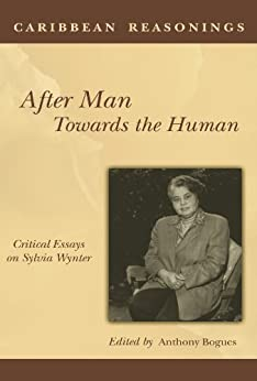 after caribbean critical essay human man reasoning sylvia towards wynter Start by marking caribbean reasonings: after man, towards the human: critical essays on sylvia wynter as want to read.