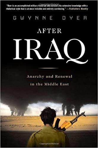 After Iraq: Anarchy and Renewal in the Middle East by Gwynne Dyer (2008-02-19)
